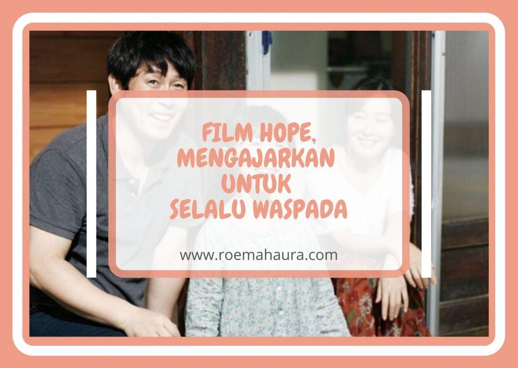 FILM HOPE, MENGAJARKAN UNTUK SELALU WASPADA