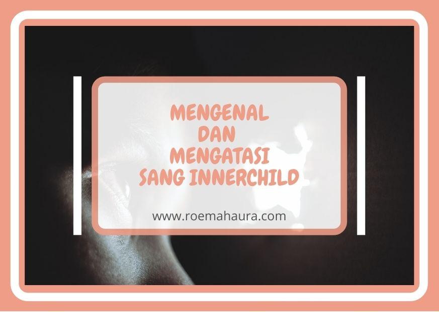 MENGENAL DAN MENGATASI SANG INNER CHILD