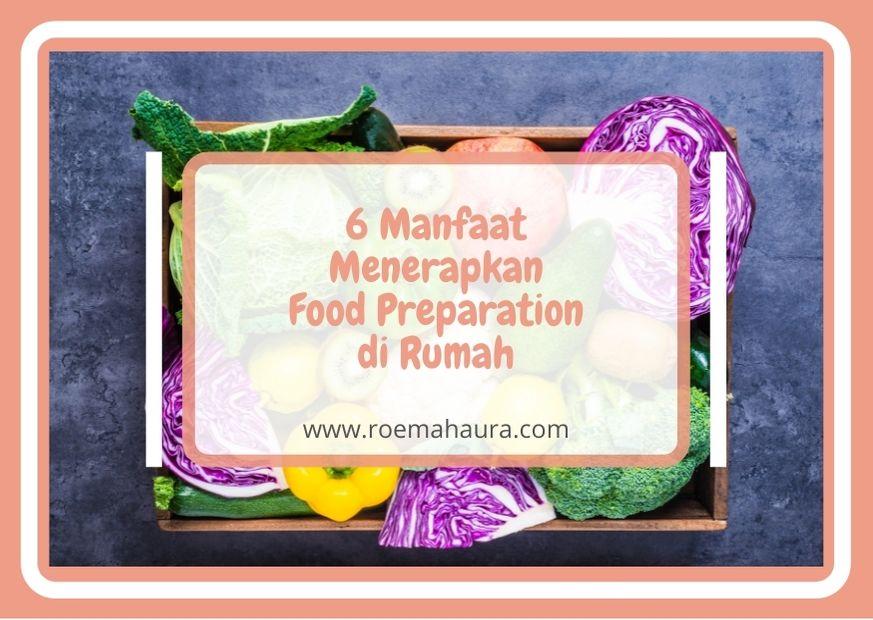 6 Manfaat Menerapkan Food Preparation di Rumah