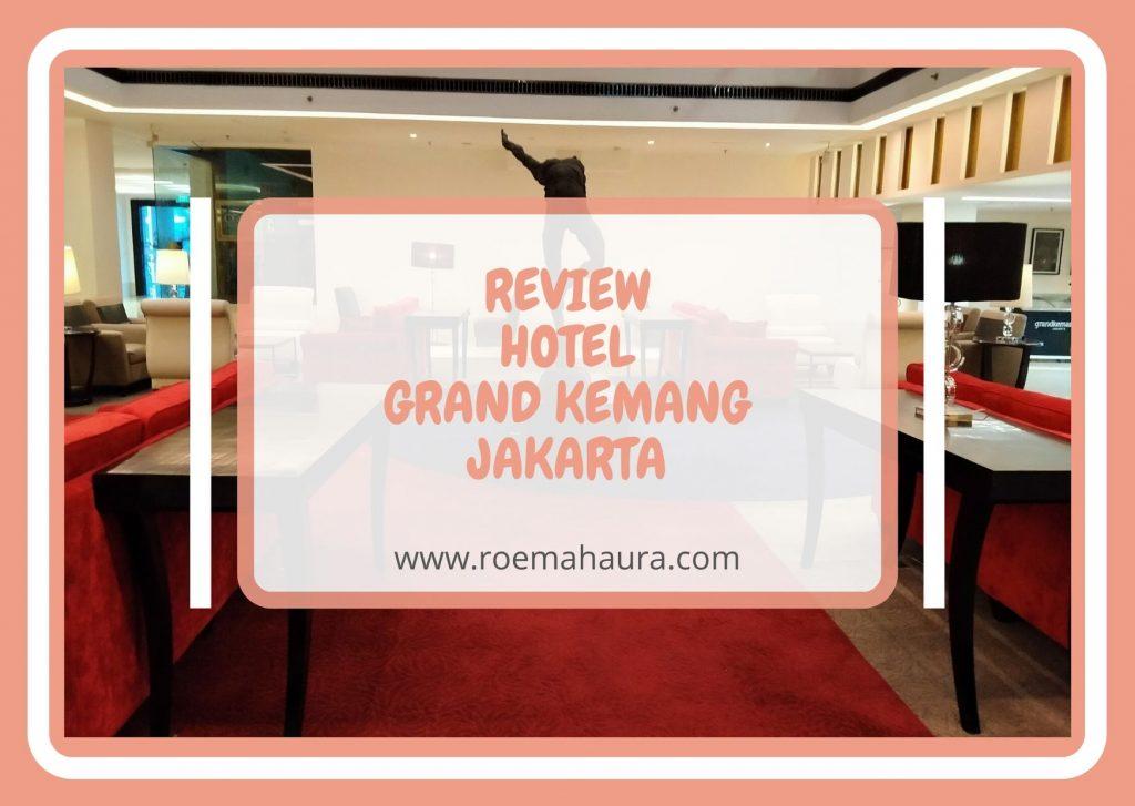 REVIEW HOTEL GRAND KEMANG JAKARTA