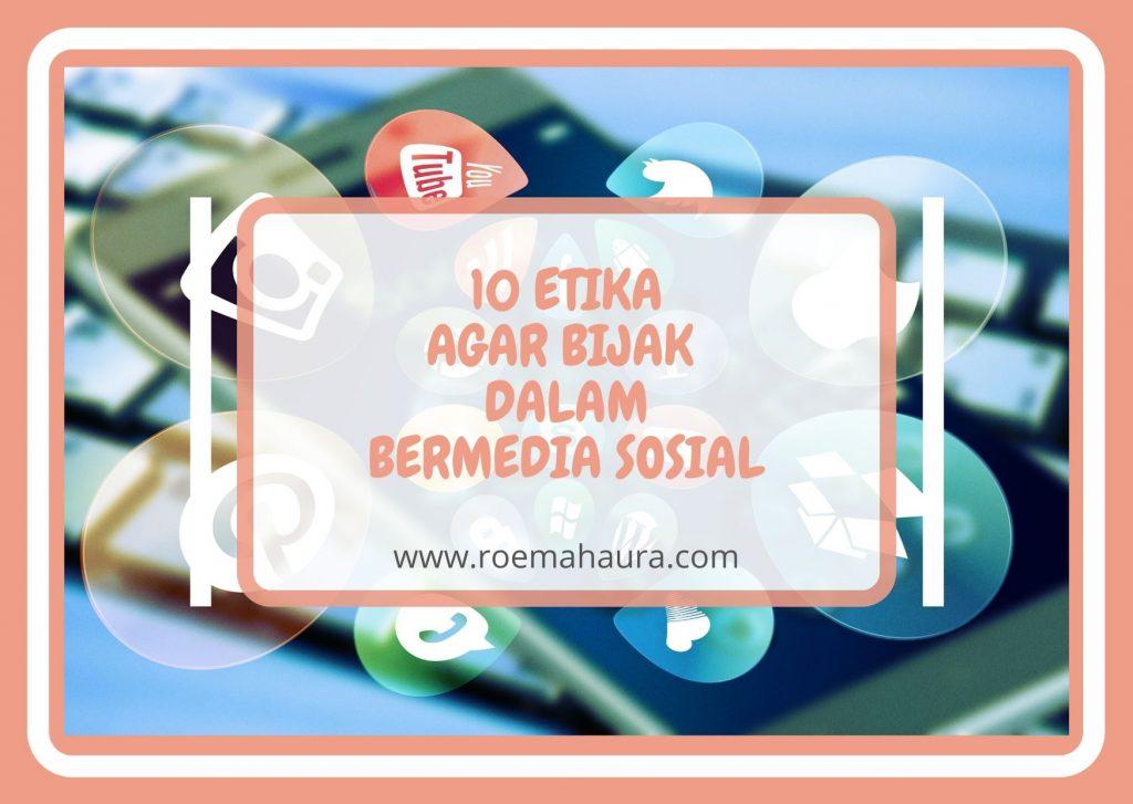 10 ETIKA AGAR BIJAK DALAM BERMEDIA SOSIAL