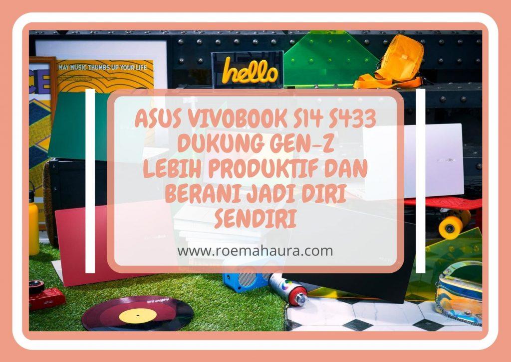 ASUS VIVOBOOK S14 S433 DUKUNG GEN-Z LEBIH PRODUKTIF DAN BERANI JADI DIRI SENDIRI