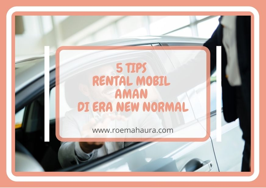 5 TIPS RENTAL MOBIL AMAN DI ERA NEW NORMAL