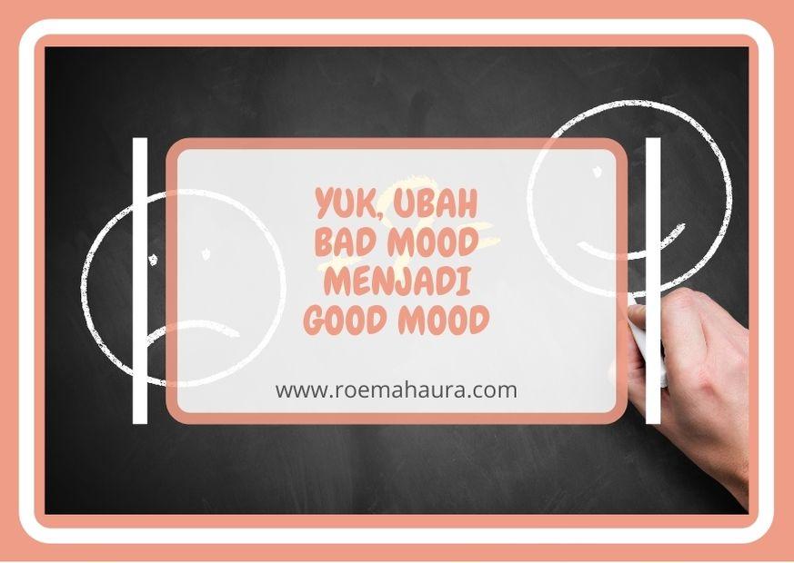 YUK, UBAH BAD MOOD MENJADI GOOD MOOD
