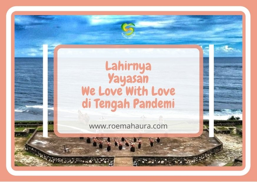 Lahirnya Yayasan We Love With Love di Tengah Pandemi
