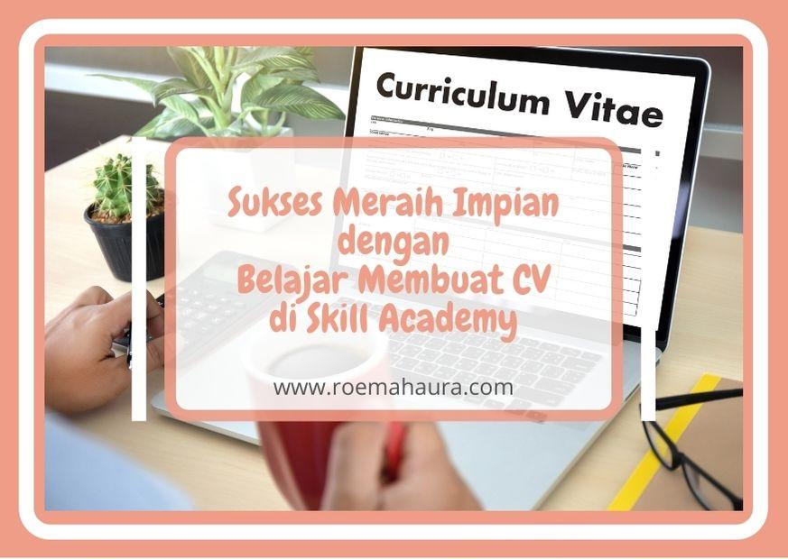 Sukses Meraih Impian dengan Belajar Membuat CV di Skill Academy